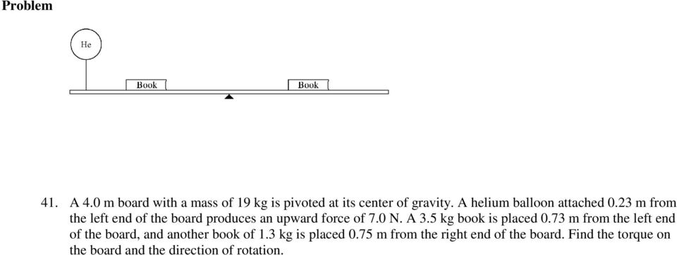 0 N. A 3.5 kg book is placed 0.73 m from the left end of the board, and another book of 1.