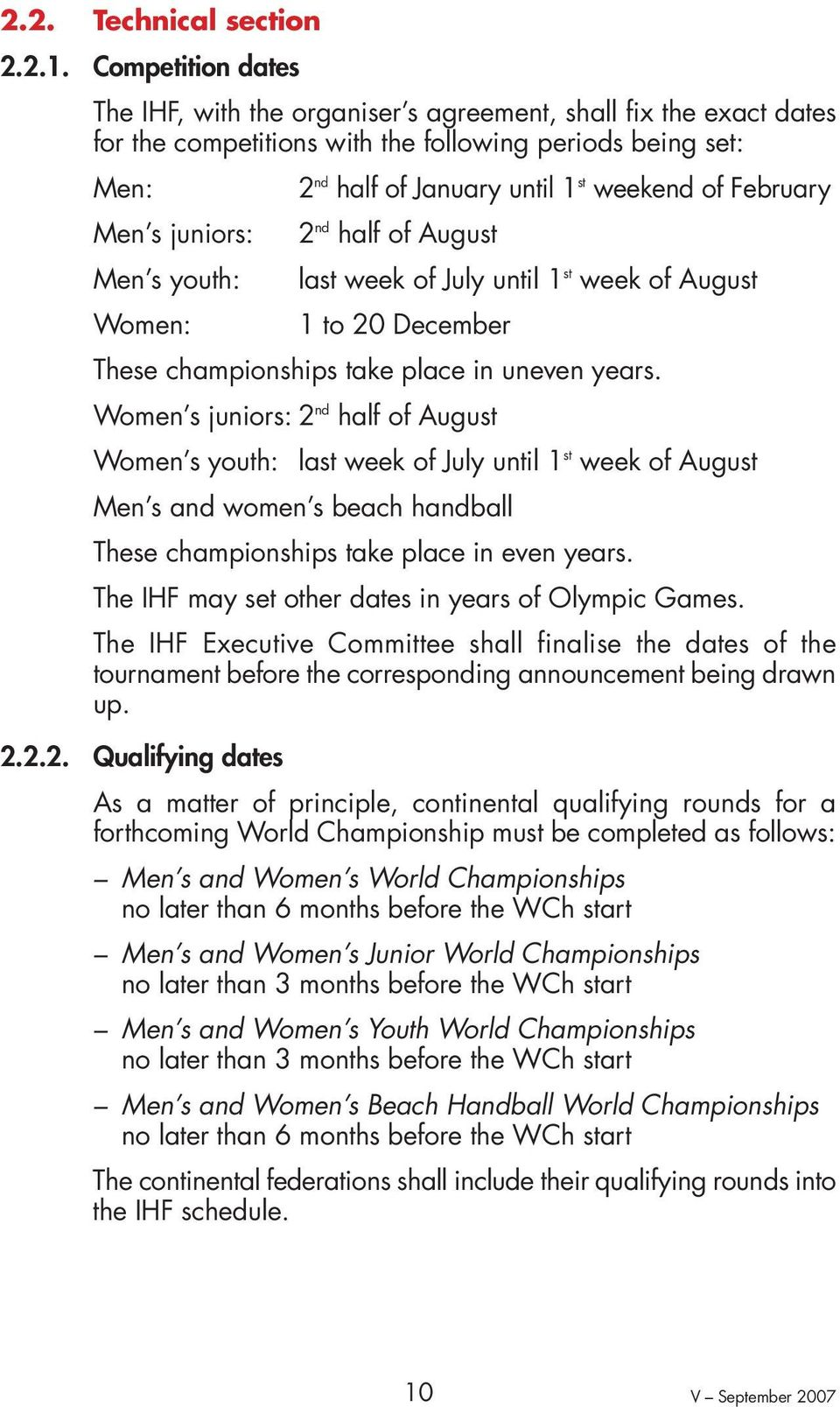February Men s juniors: 2 nd half of August Men s youth: last week of July until 1 st week of August Women: 1 to 20 December These championships take place in uneven years.