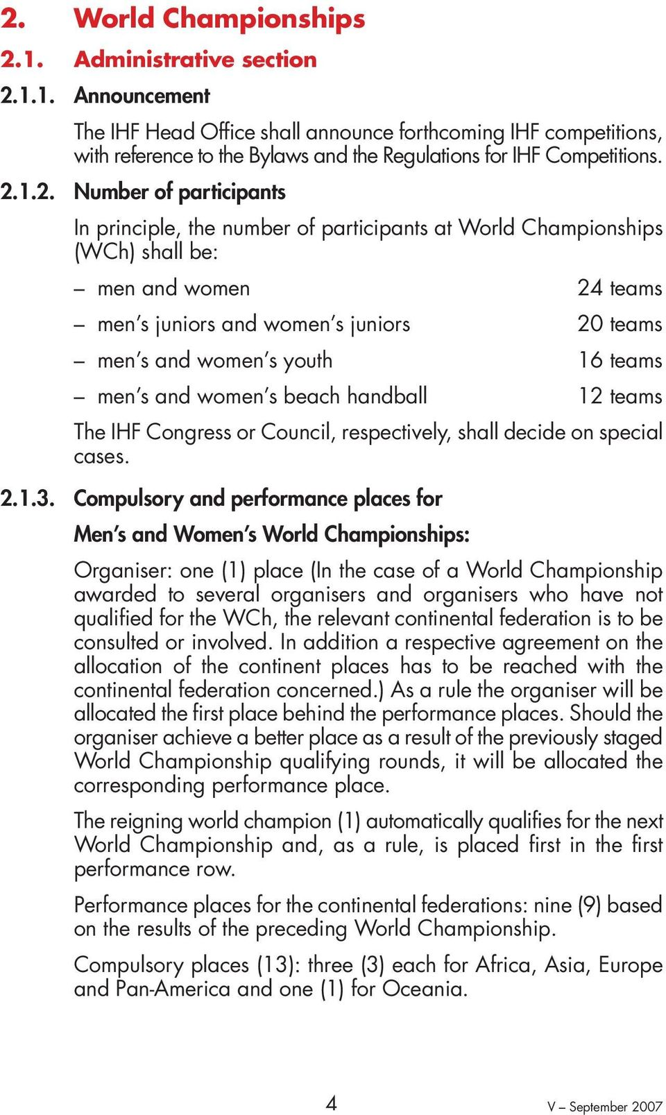 16 teams men s and women s beach handball 12 teams The IHF Congress or Council, respectively, shall decide on special cases. 2.1.3.