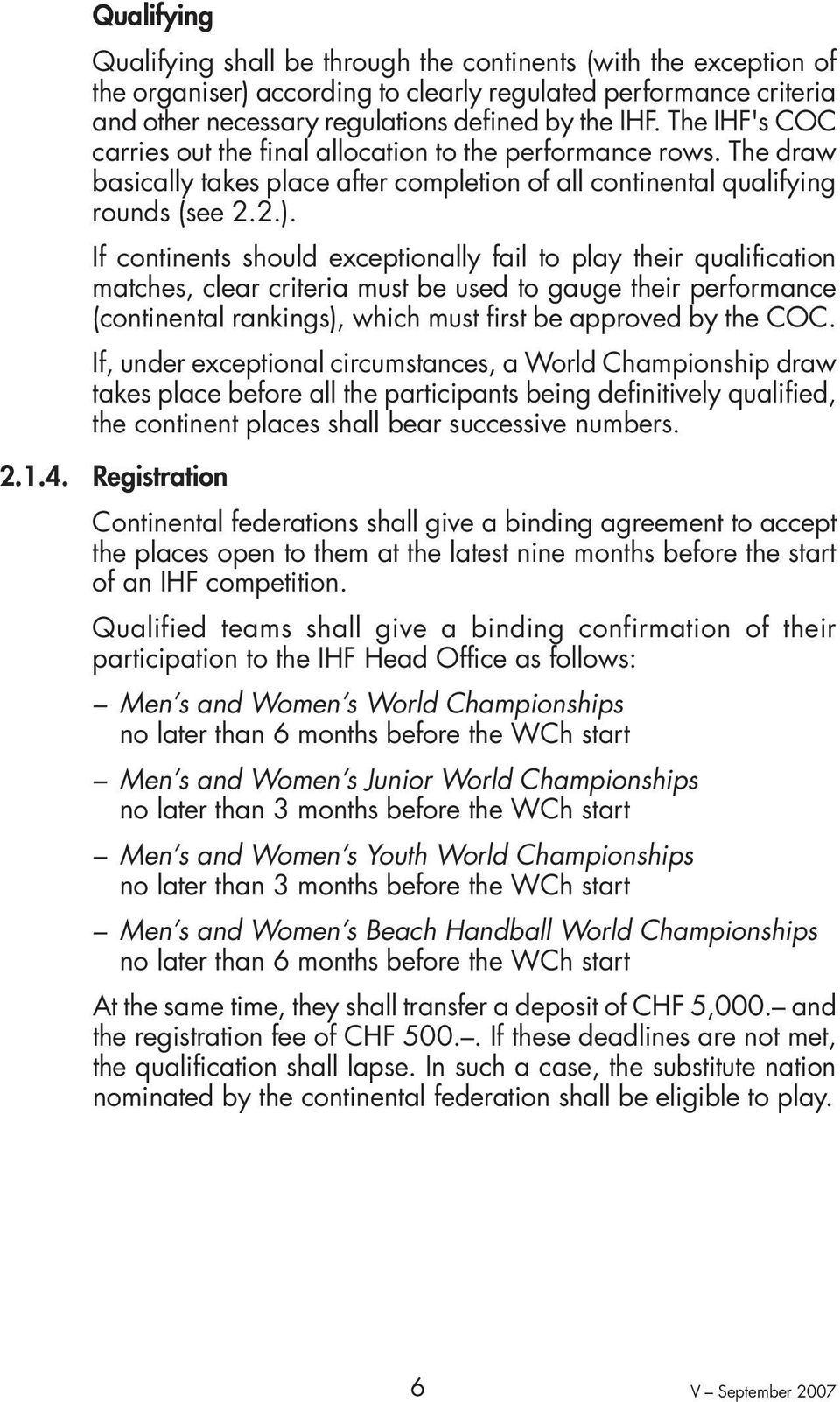 If continents should exceptionally fail to play their qualification matches, clear criteria must be used to gauge their performance (continental rankings), which must first be approved by the COC.