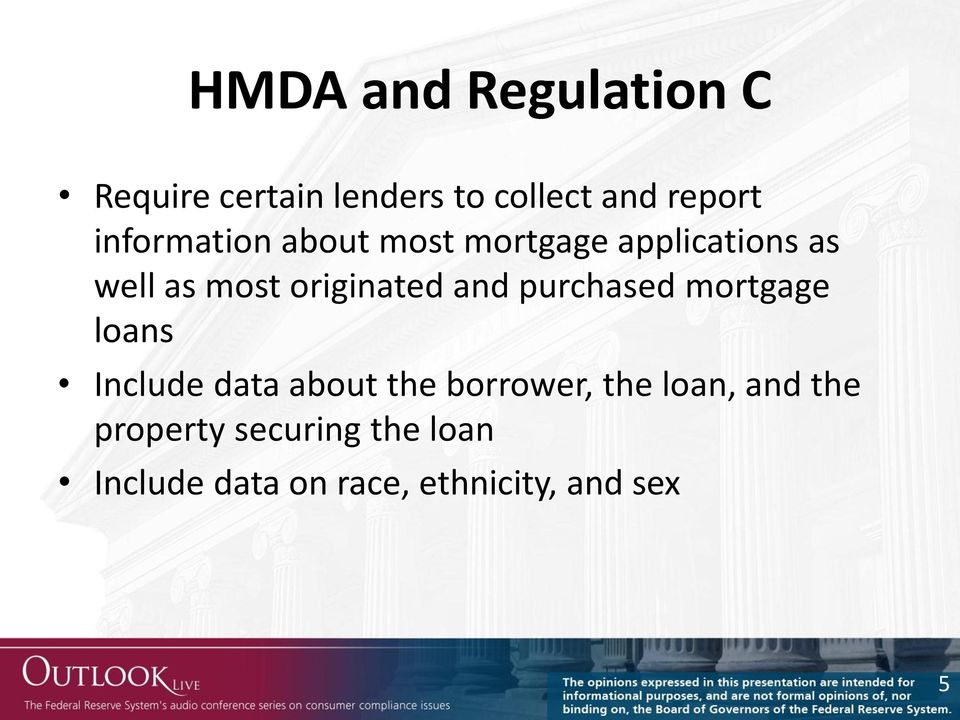 and purchased mortgage loans Include data about the borrower, the loan,