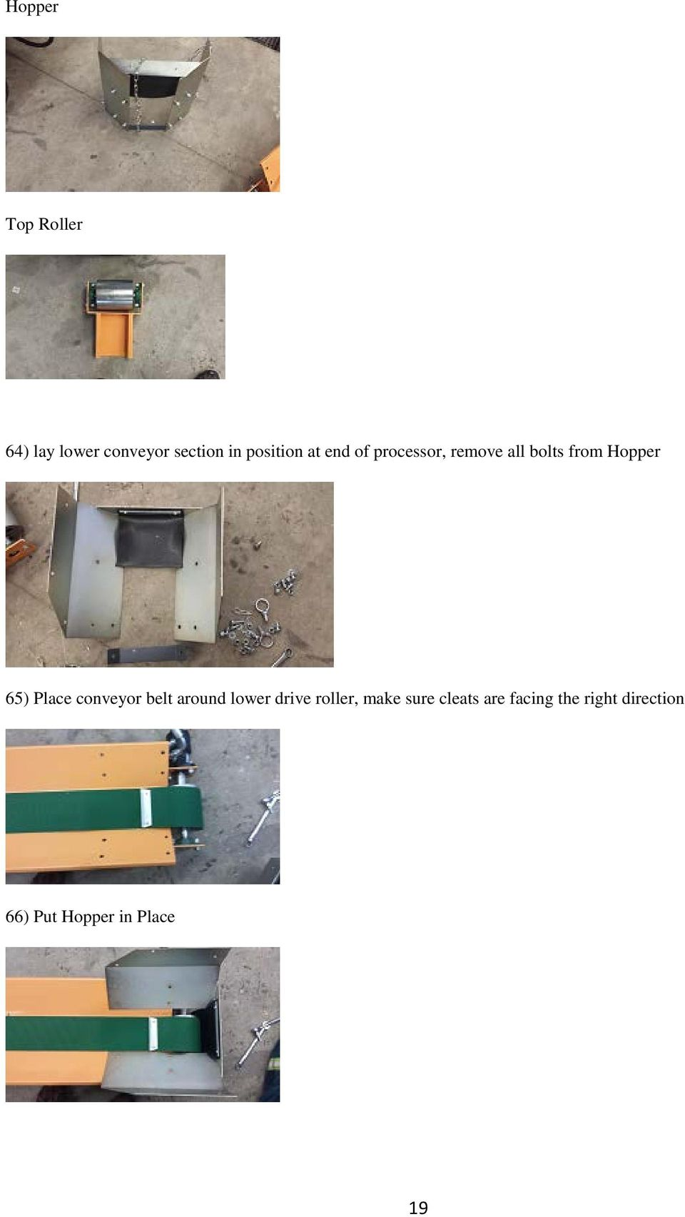 65) Place conveyor belt around lower drive roller, make