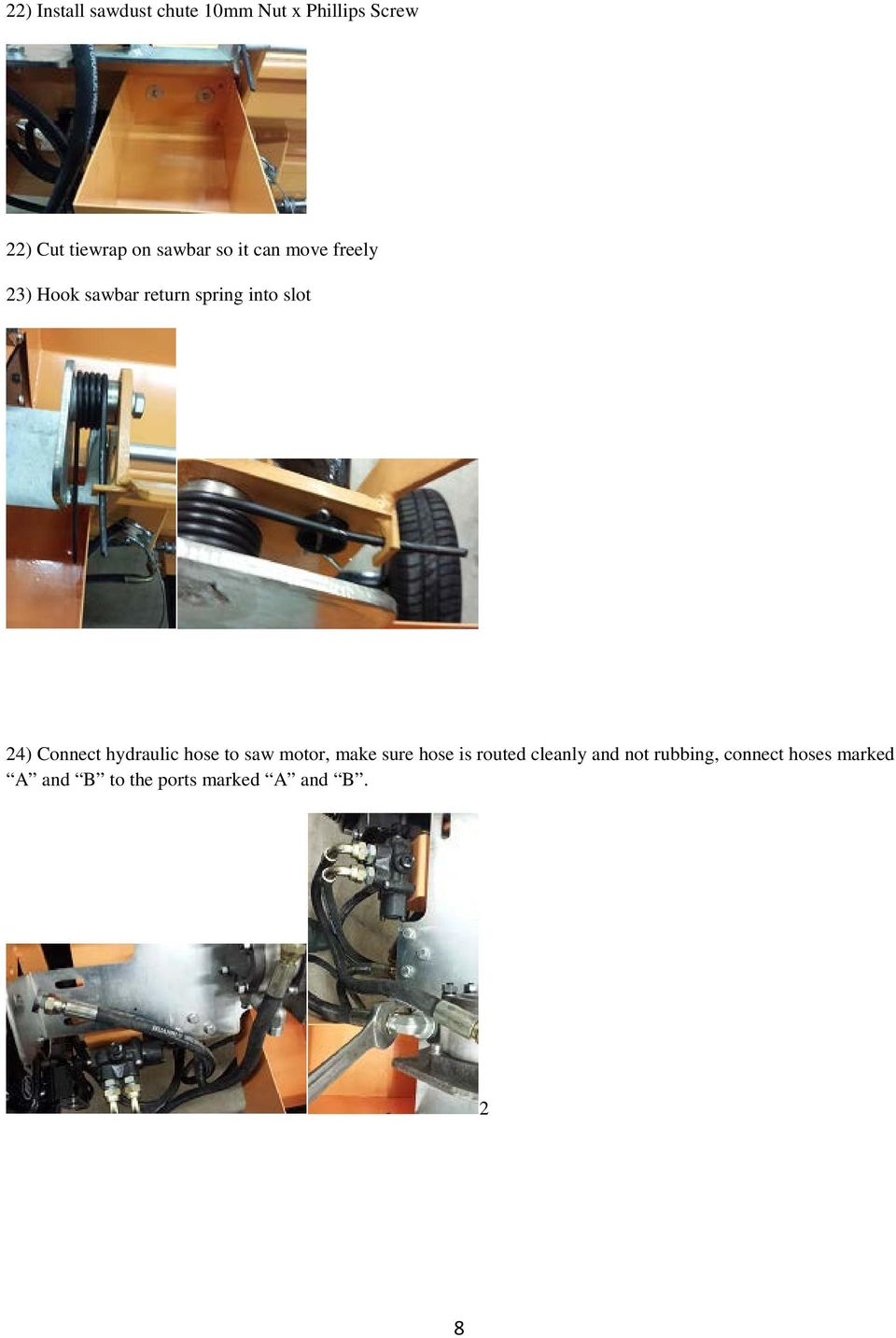 Connect hydraulic hose to saw motor, make sure hose is routed cleanly