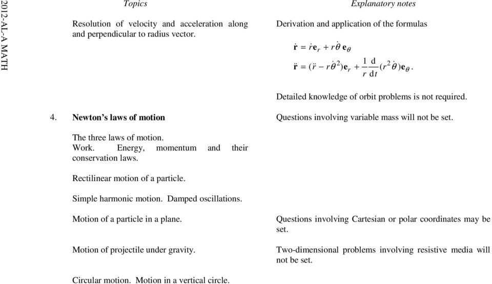Newton s laws of motion Questions involving variable mass will not be set. The three laws of motion. Work. Energy, momentum conservation laws. Rectilinear motion of a particle.