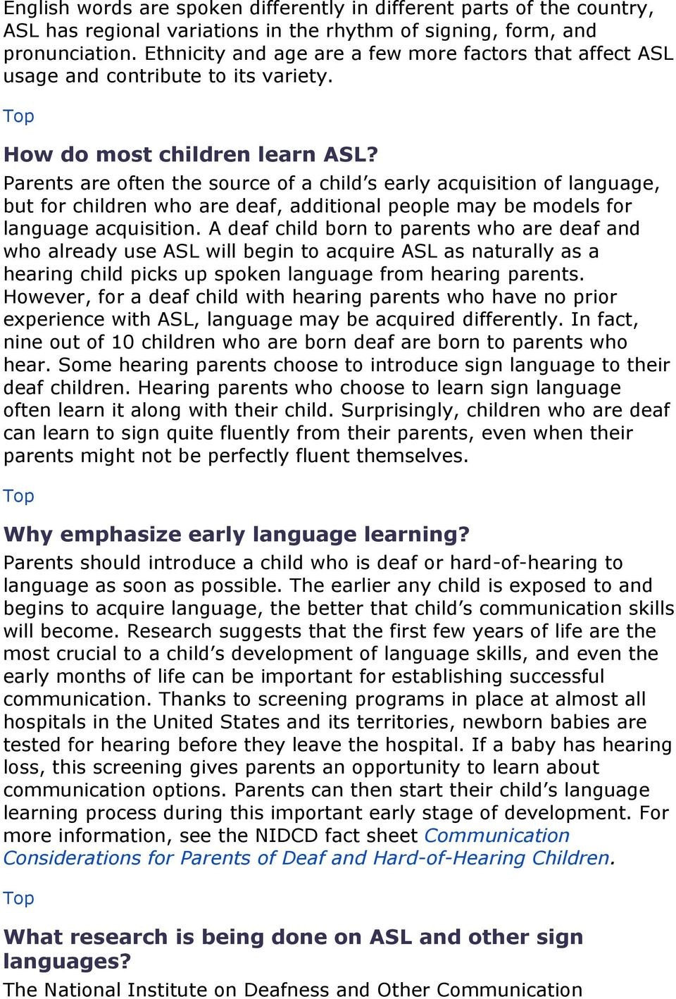 Parents are often the source of a child s early acquisition of language, but for children who are deaf, additional people may be models for language acquisition.