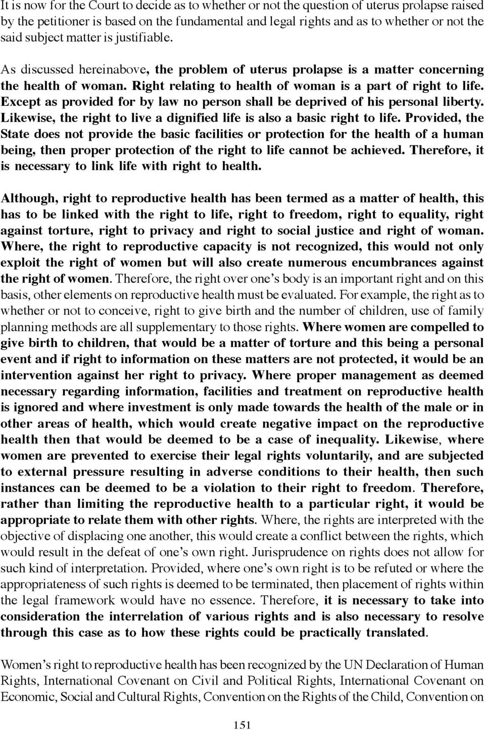 Except as provided for by law no person shall be deprived of his personal liberty. Likewise, the right to live a dignified life is also a basic right to life.