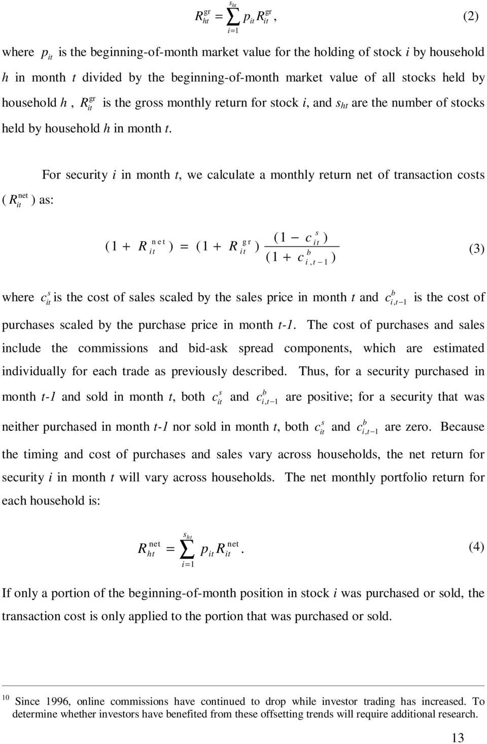 ( R it net ) as: For security i in month t, we calculate a monthly return net of transaction costs net gr ( 1 + R ) = ( 1 + R ) it it s ( 1 c it ) ( b c ) 1 + i, t 1 (3) where c s b it is the cost of