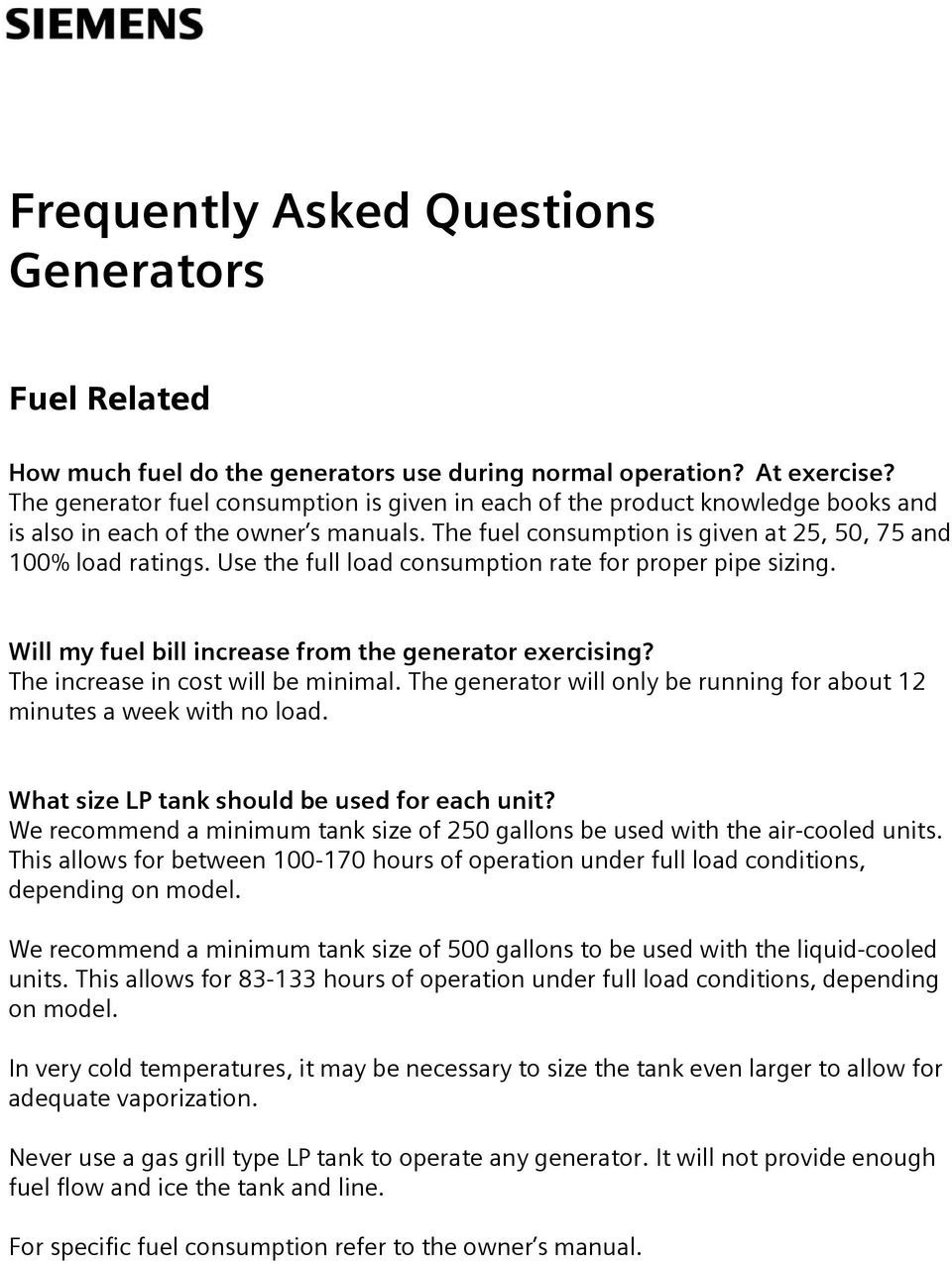 Use the full load consumption rate for proper pipe sizing. Will my fuel bill increase from the generator exercising? The increase in cost will be minimal.