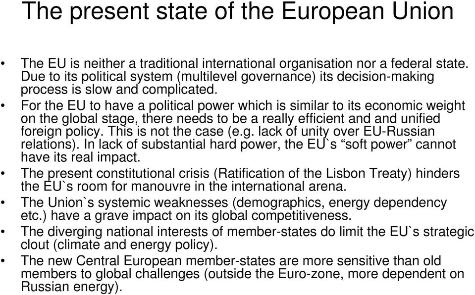 For the EU to have a political power which is similar to its economic weight on the global stage, there needs to be a really efficient and and unified foreign policy. This is not the case (e.g. lack of unity over EU-Russian relations).