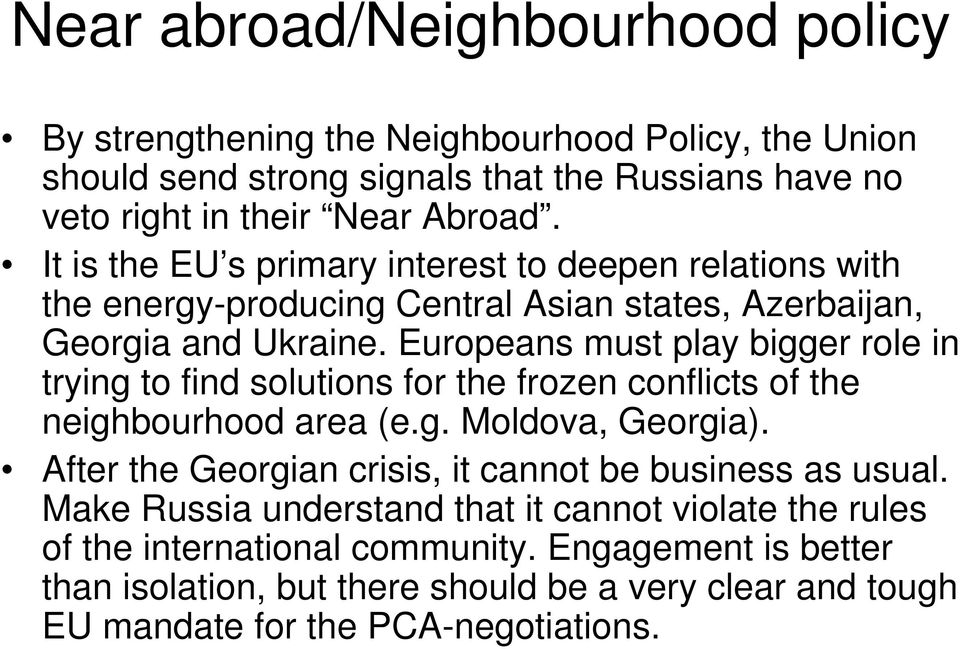 Europeans must play bigger role in trying to find solutions for the frozen conflicts of the neighbourhood area (e.g. Moldova, Georgia).