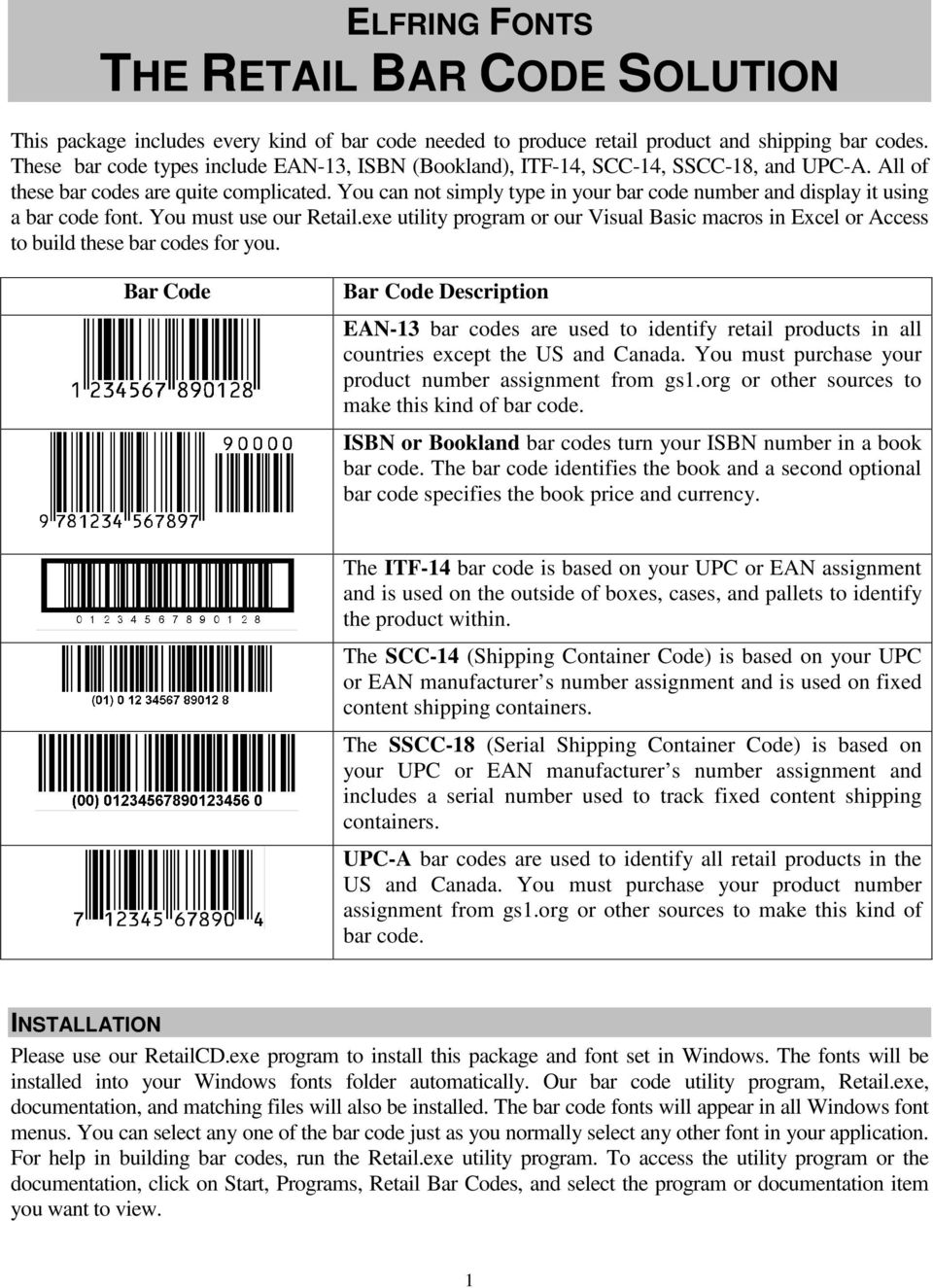 You can not simply type in your bar code number and display it using a bar code font. You must use our Retail.