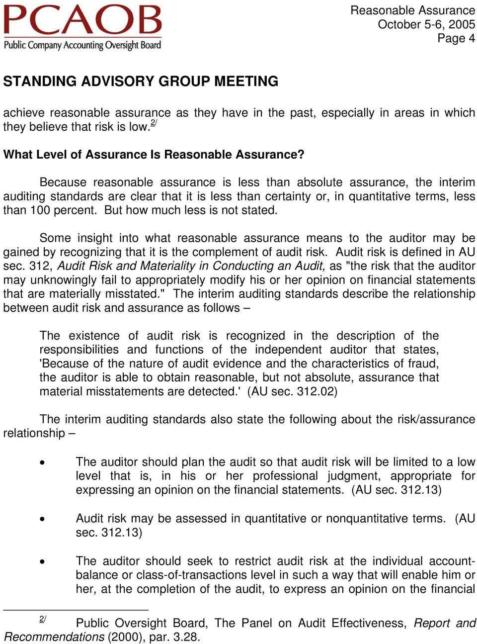 But how much less is not stated. Some insight into what reasonable assurance means to the auditor may be gained by recognizing that it is the complement of audit risk. Audit risk is defined in AU sec.