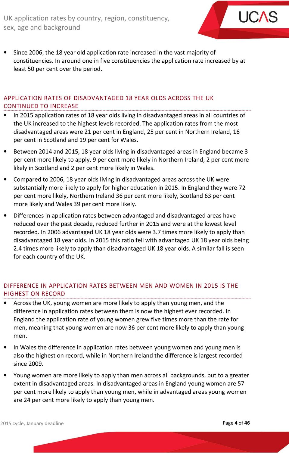 APPLICATION RATES OF DISADVANTAGED 18 YEAR OLDS ACROSS THE UK CONTINUED TO INCREASE In 2015 application rates of 18 year olds living in disadvantaged areas in all countries of the UK increased to the