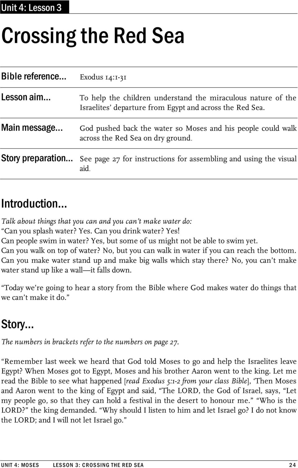 God pushed back the water so Moses and his people could walk across the Red Sea on dry ground. Story preparation See page 27 for instructions for assembling and using the visual aid.