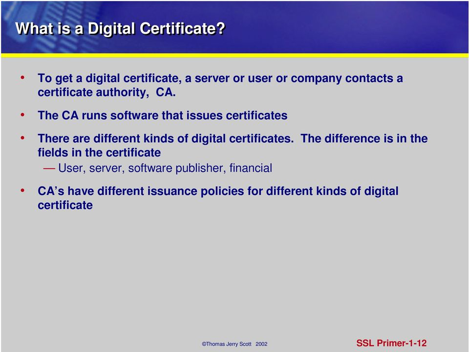The CA runs software that issues certificates There are different kinds of digital certificates.