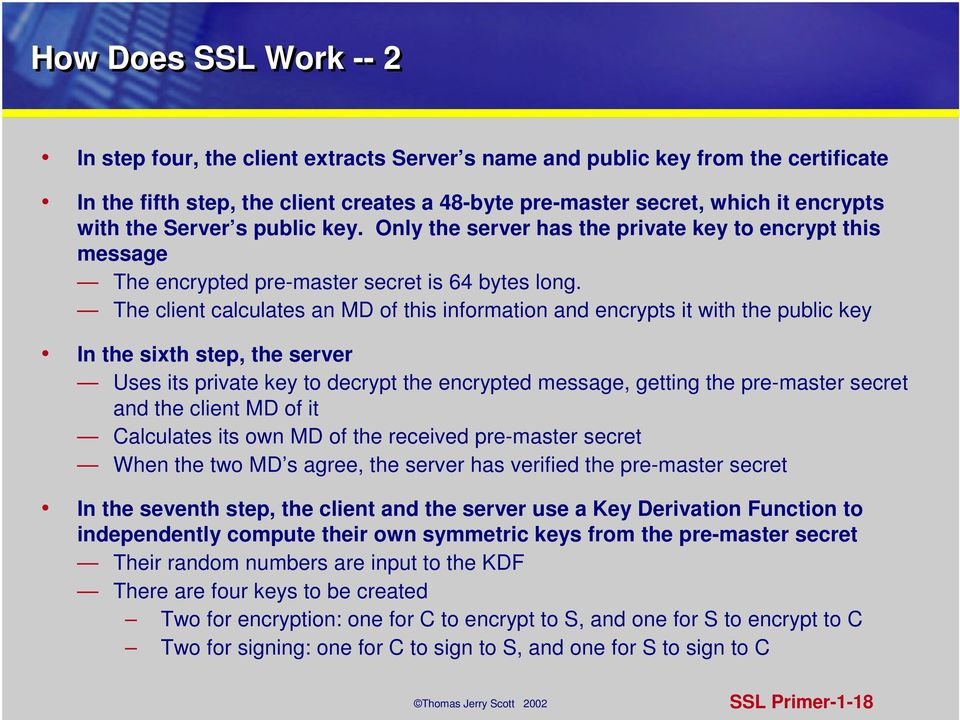 The client calculates an MD of this information and encrypts it with the public key In the sixth step, the server Uses its private key to decrypt the encrypted message, getting the pre-master secret
