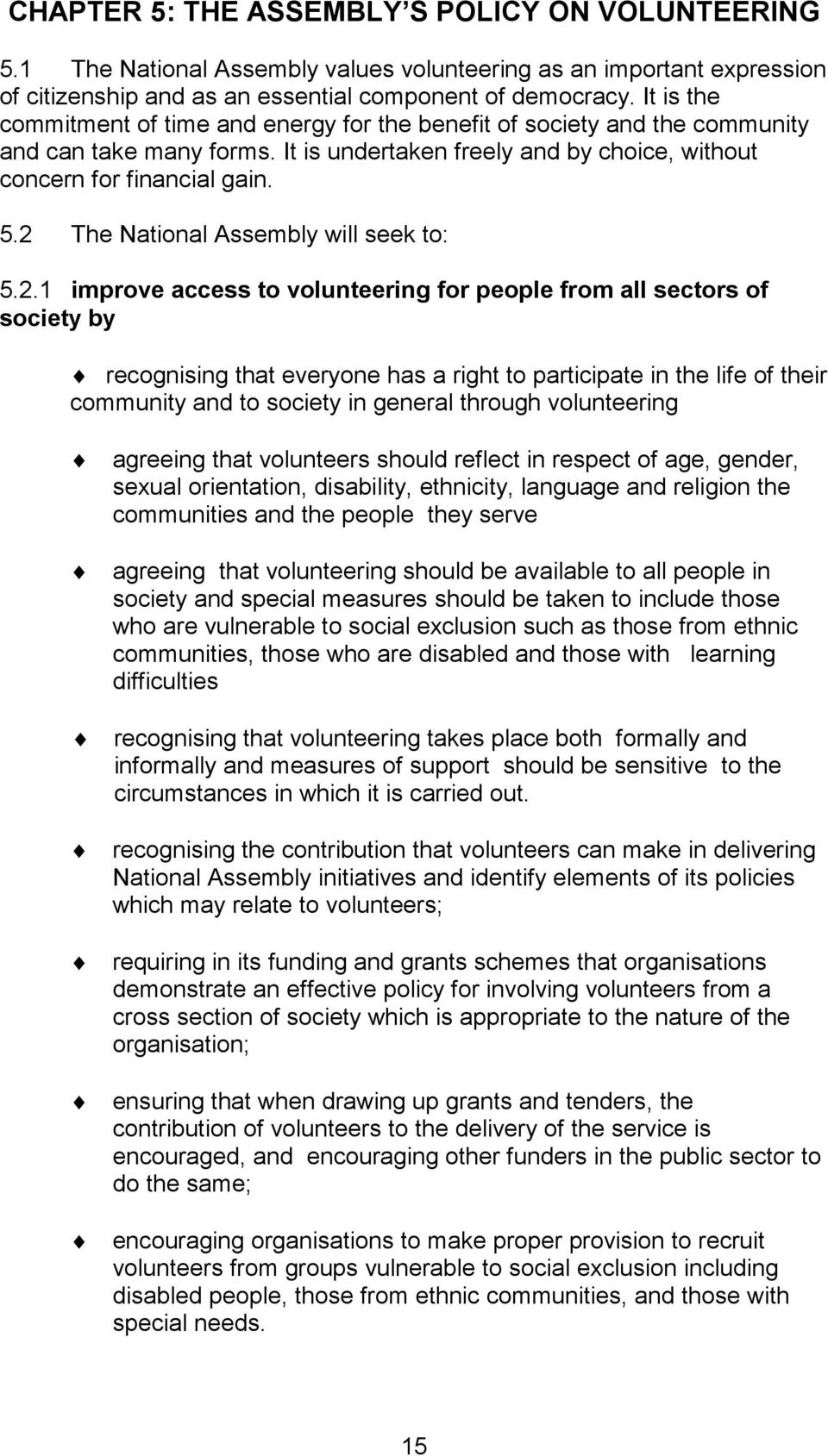 2 The National Assembly will seek to: 5.2.1 improve access to volunteering for people from all sectors of society by recognising that everyone has a right to participate in the life of their