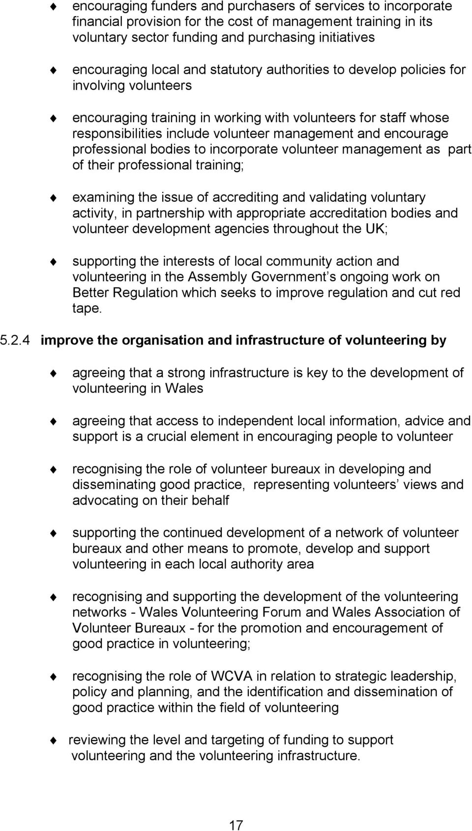 professional bodies to incorporate volunteer management as part of their professional training; examining the issue of accrediting and validating voluntary activity, in partnership with appropriate