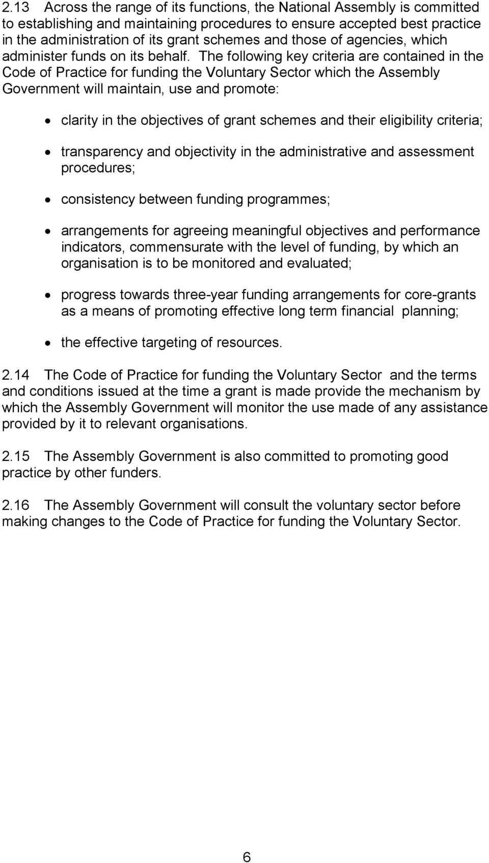 The following key criteria are contained in the Code of Practice for funding the Voluntary Sector which the Assembly Government will maintain, use and promote: clarity in the objectives of grant