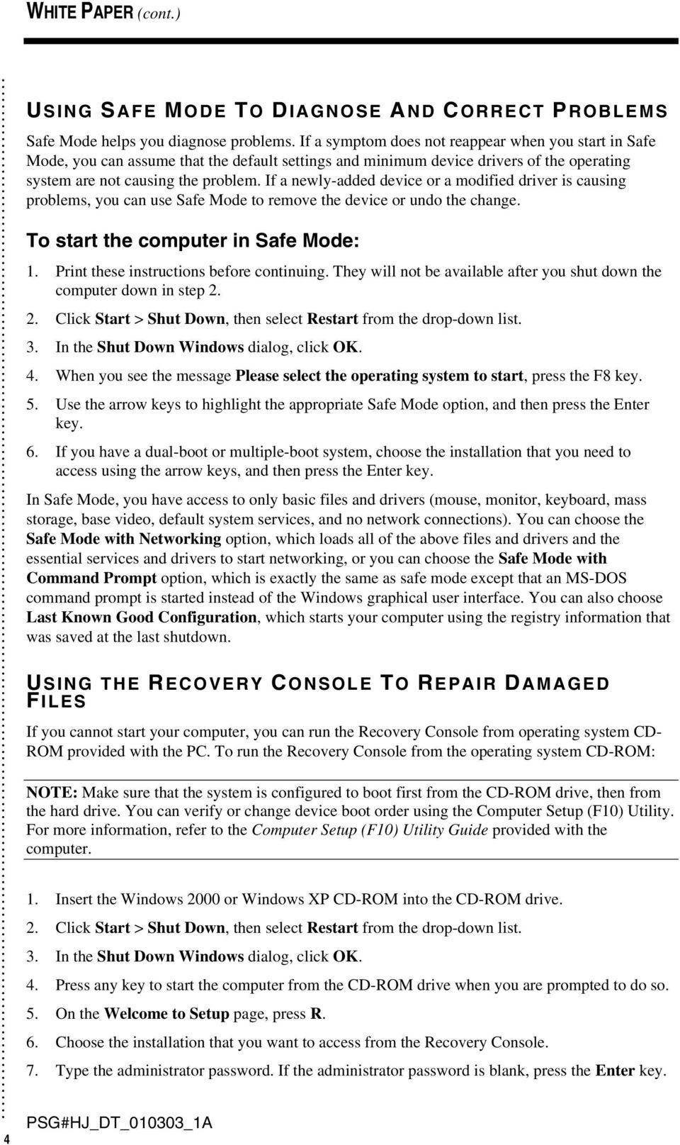 undo the change To start the computer in Safe Mode: 1 Print these instructions before continuing They will not be available after you shut down the computer down in step 2 2 Click Start > Shut Down,