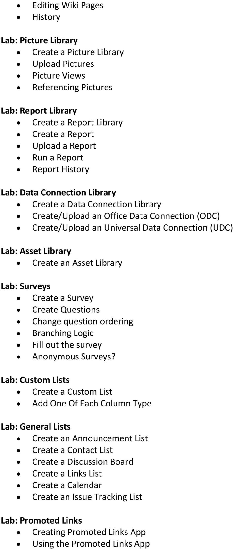 Library Create an Asset Library Lab: Surveys Create a Survey Create Questions Change question ordering Branching Logic Fill out the survey Anonymous Surveys?