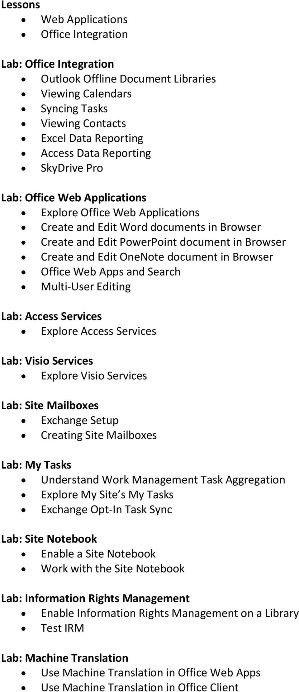Office Web Apps and Search Multi-User Editing Lab: Access Services Explore Access Services Lab: Visio Services Explore Visio Services Lab: Site Mailboxes Exchange Setup Creating Site Mailboxes Lab: