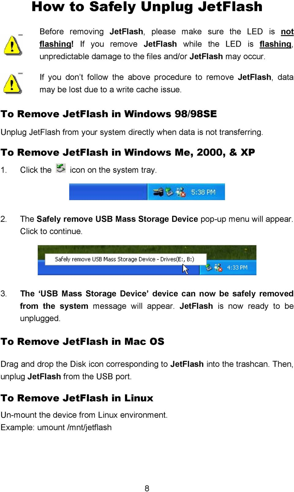 If you don t follow the above procedure to remove JetFlash, data may be lost due to a write cache issue.