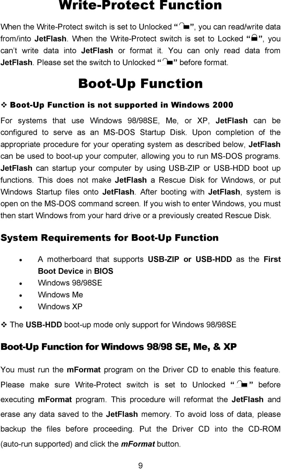 Boot-Up Function Boot-Up Function is not supported in Windows 2000 For systems that use Windows 98/98SE, Me, or XP, JetFlash can be configured to serve as an MS-DOS Startup Disk.