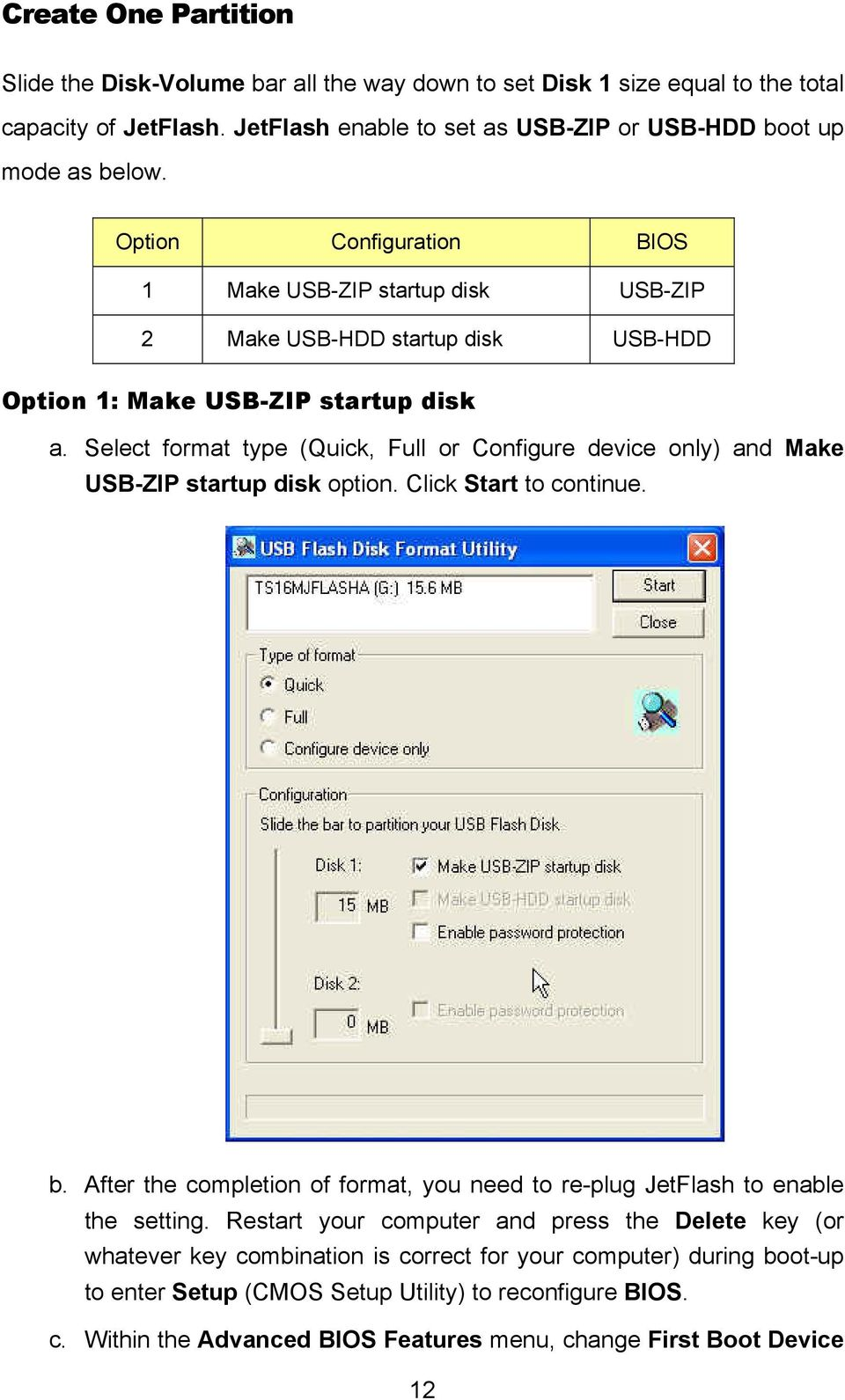 Select format type (Quick, Full or Configure device only) and Make USB-ZIP startup disk option. Click Start to continue. b.