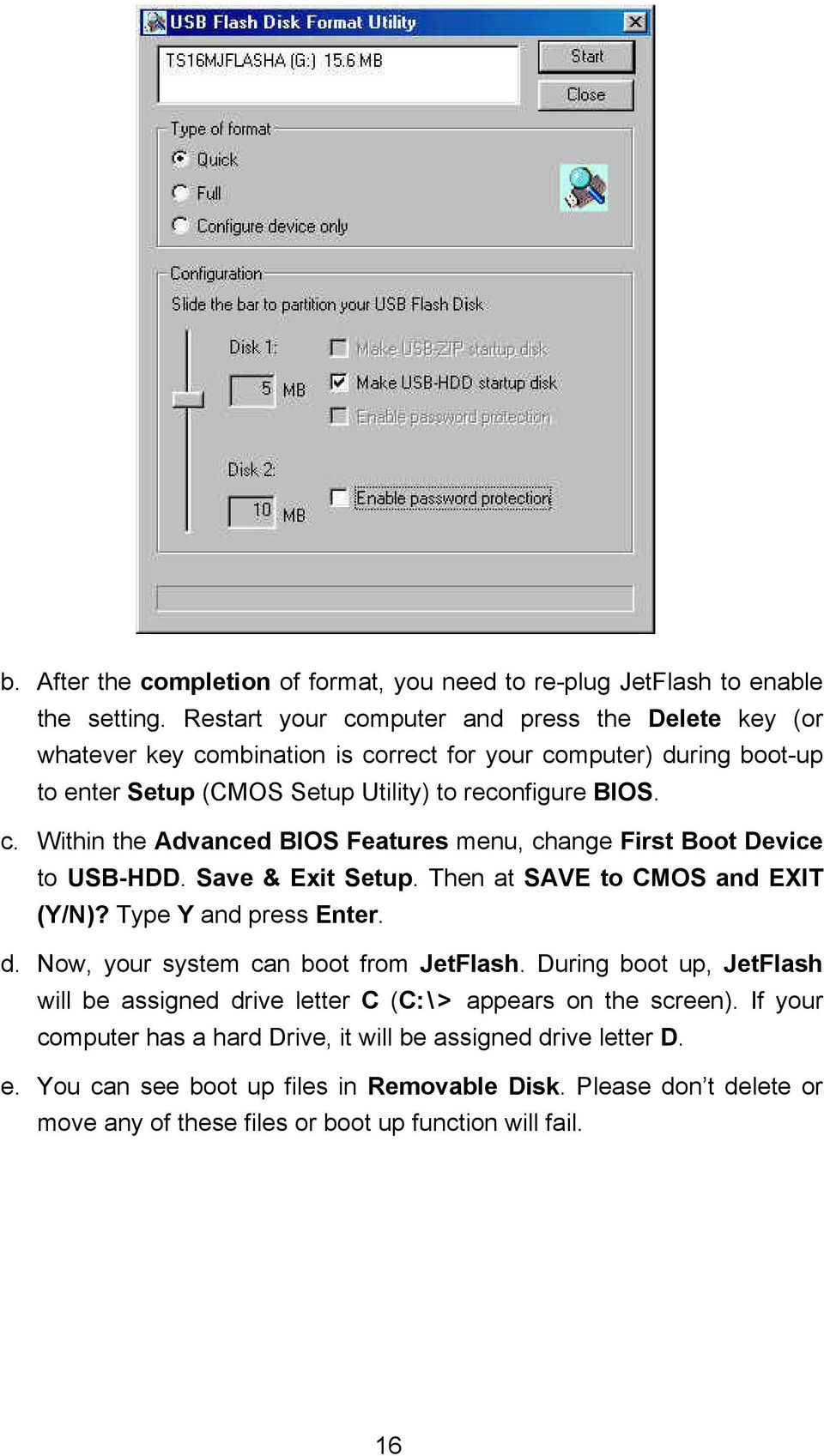 Save & Exit Setup. Then at SAVE to CMOS and EXIT (Y/N)? Type Y and press Enter. d. Now, your system can boot from JetFlash.