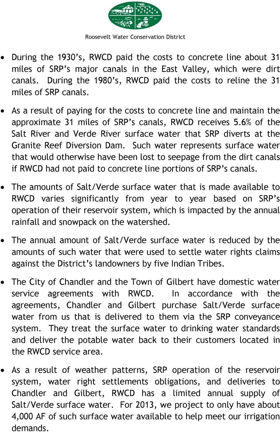 As a result of paying for the costs to concrete line and maintain the approximate 31 miles of SRP s canals, RWCD receives 5.