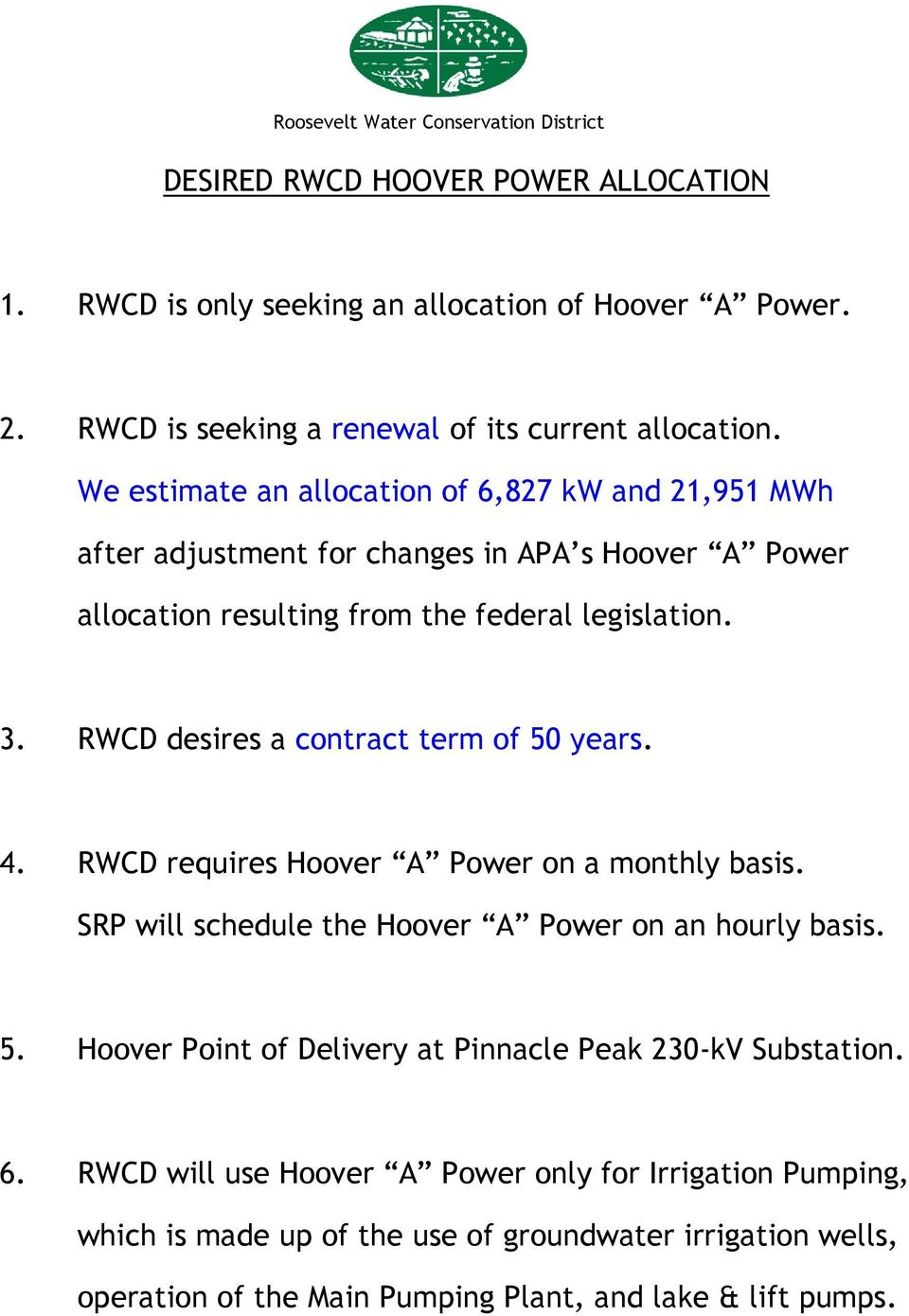 RWCD desires a contract term of 50 years. 4. RWCD requires Hoover A Power on a monthly basis. SRP will schedule the Hoover A Power on an hourly basis. 5. Hoover Point of Delivery at Pinnacle Peak 230-kV Substation.