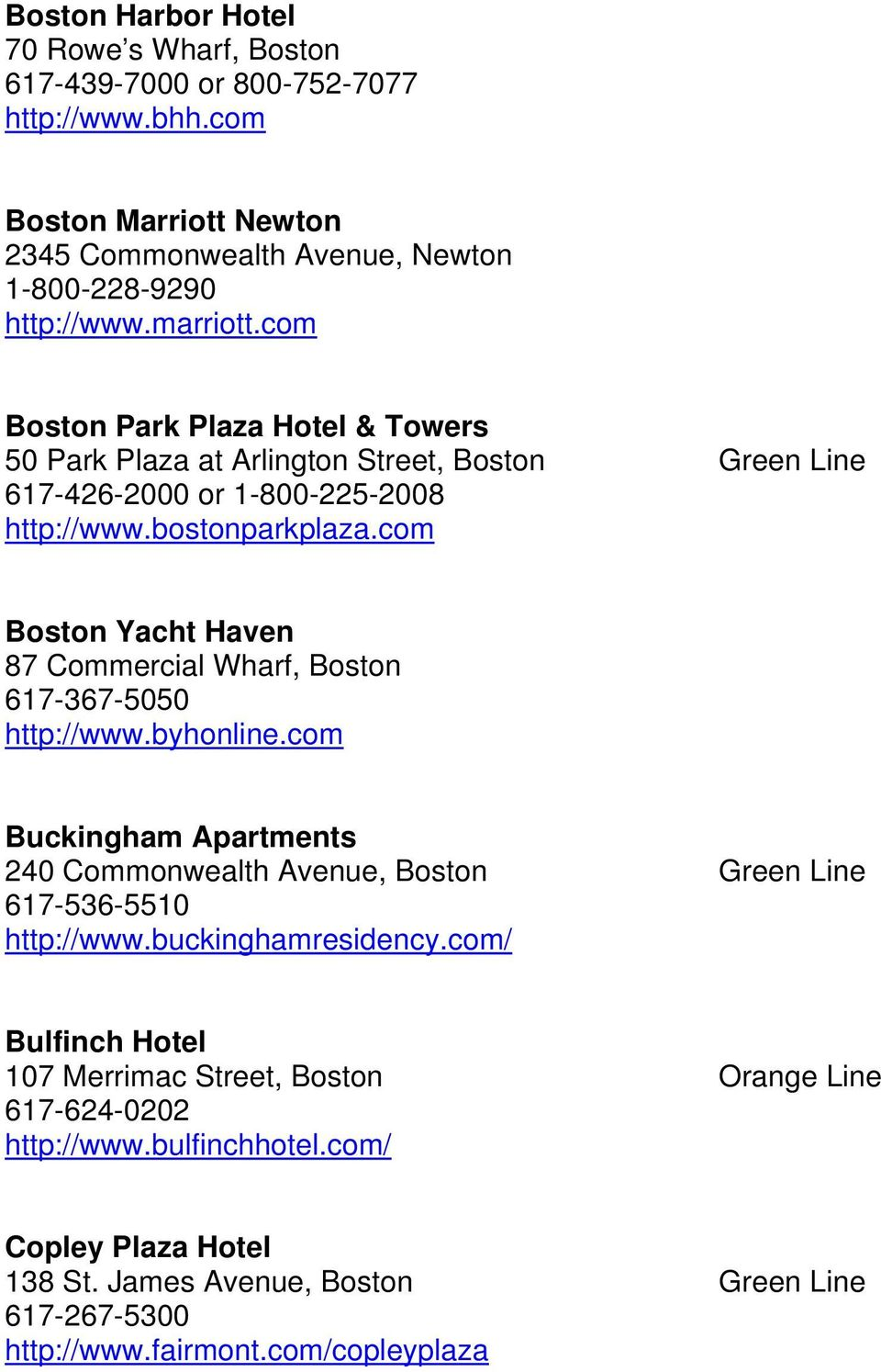 com Boston Yacht Haven 87 Commercial Wharf, Boston 617-367-5050 http://www.byhonline.com Buckingham Apartments 240 Commonwealth Avenue, Boston Green Line 617-536-5510 http://www.