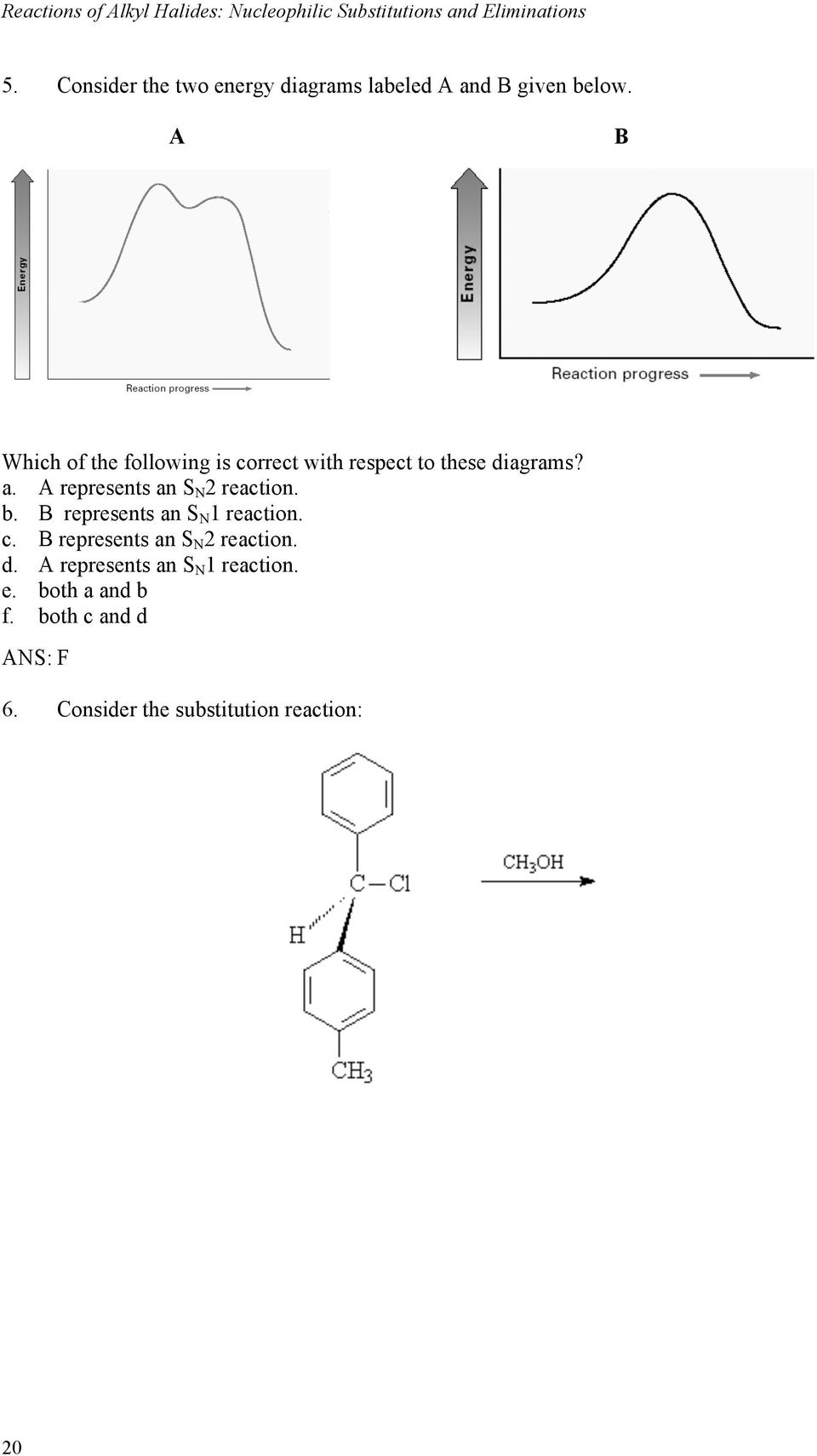 A B Which of the following is correct with respect to these diagrams? a. A represents an S N 2 reaction.
