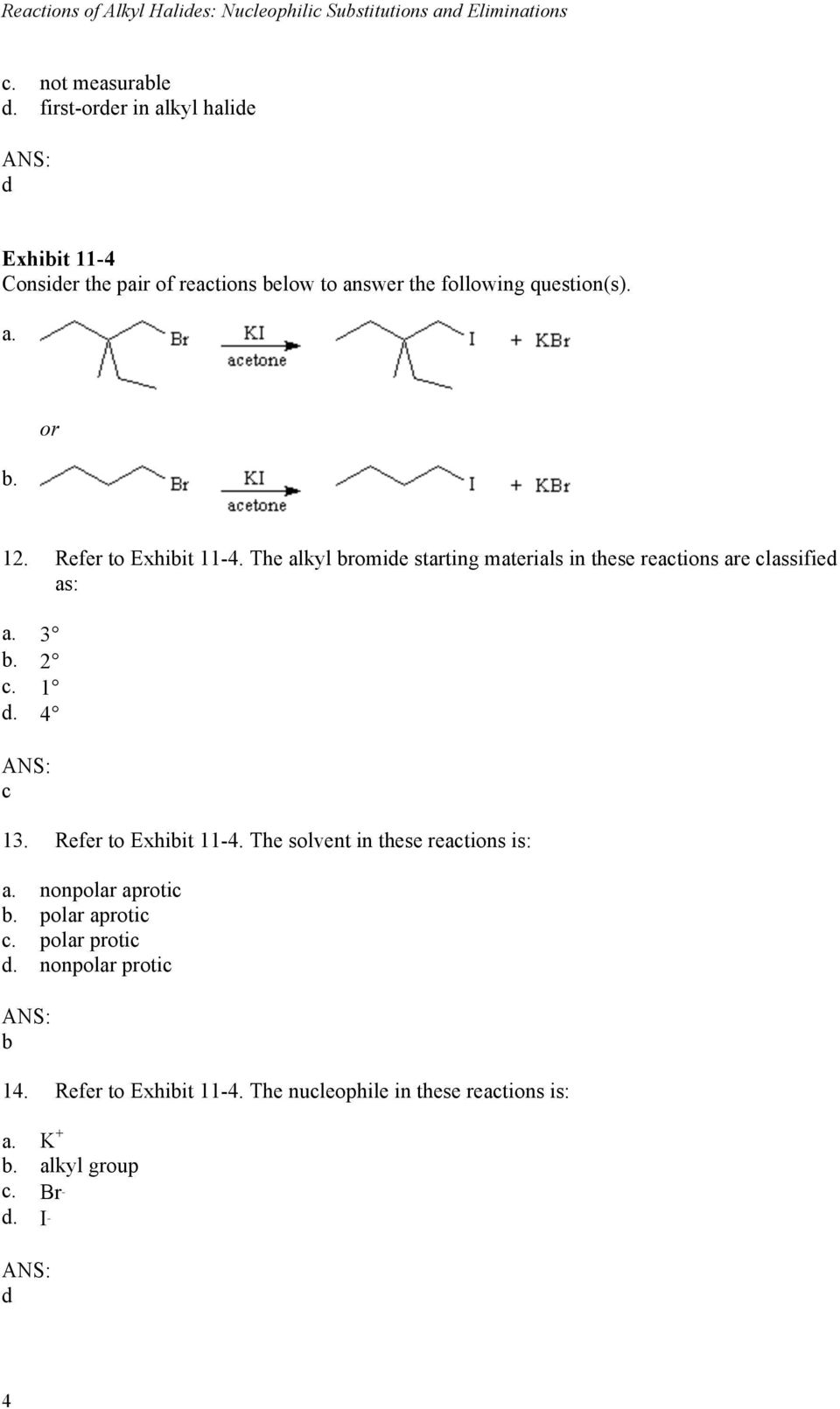 Refer to Exhibit 11-4. The alkyl bromide starting materials in these reactions are classified as: a. 3 b. 2 c. 1 d. 4 c 13. Refer to Exhibit 11-4.