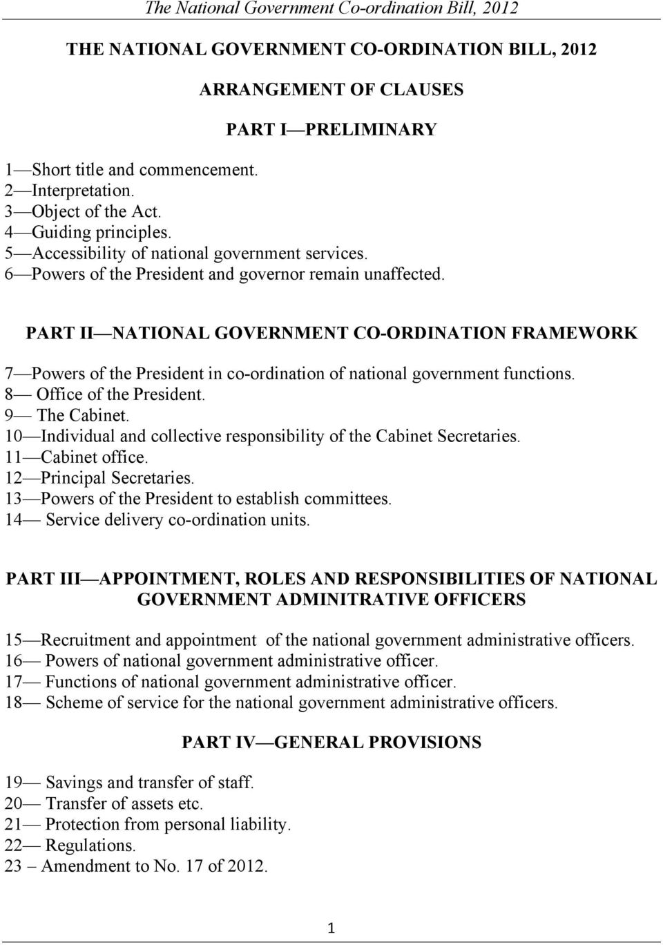 PART II NATIONAL GOVERNMENT CO-ORDINATION FRAMEWORK 7 Powers of the President in co-ordination of national government functions. 8 Office of the President. 9 The Cabinet.