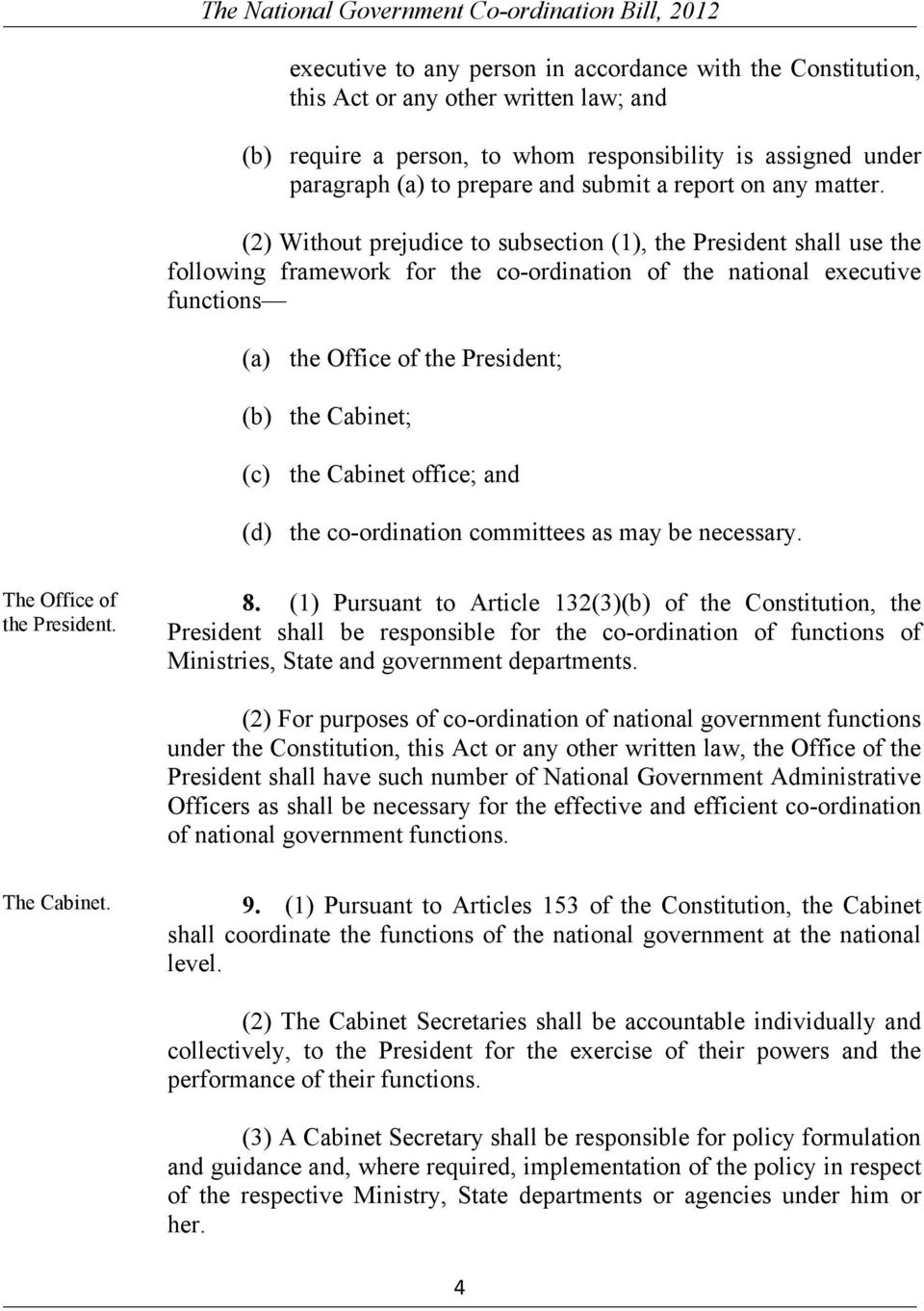 (2) Without prejudice to subsection (1), the President shall use the following framework for the co-ordination of the national executive functions (a) the Office of the President; (b) the Cabinet;