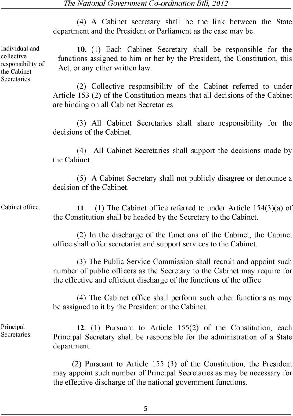 (2) Collective responsibility of the Cabinet referred to under Article 153 (2) of the Constitution means that all decisions of the Cabinet are binding on all Cabinet Secretaries.