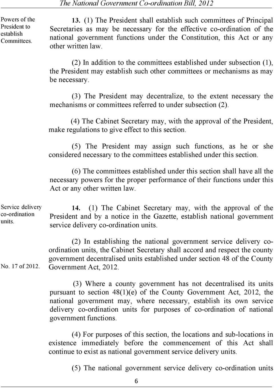 any other written law. (2) In addition to the committees established under subsection (1), the President may establish such other committees or mechanisms as may be necessary.