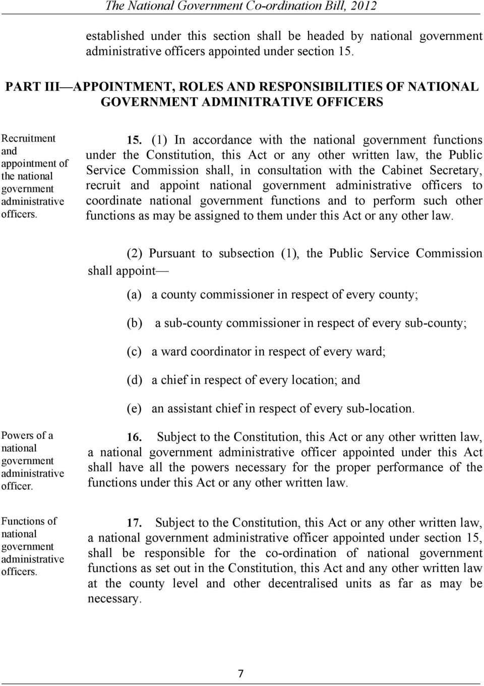 (1) In accordance with the national government functions under the Constitution, this Act or any other written law, the Public Service Commission shall, in consultation with the Cabinet Secretary,