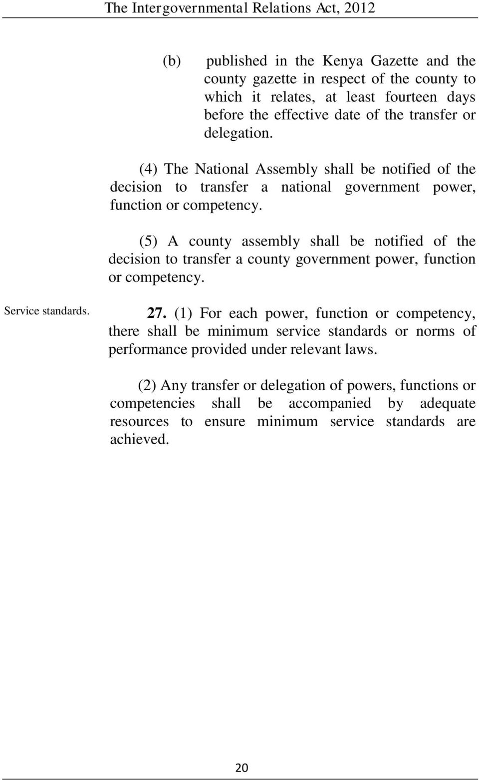 (5) A county assembly shall be notified of the decision to transfer a county government power, function or competency. Service standards. 27.