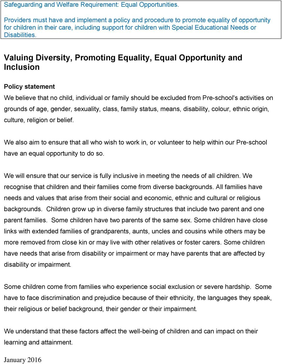 Valuing Diversity, Promoting Equality, Equal Opportunity and Inclusion Policy statement We believe that no child, individual or family should be excluded from Pre-school's activities on grounds of