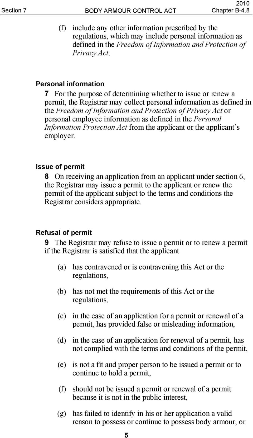 Privacy Act or personal employee information as defined in the Personal Information Protection Act from the applicant or the applicant s employer.