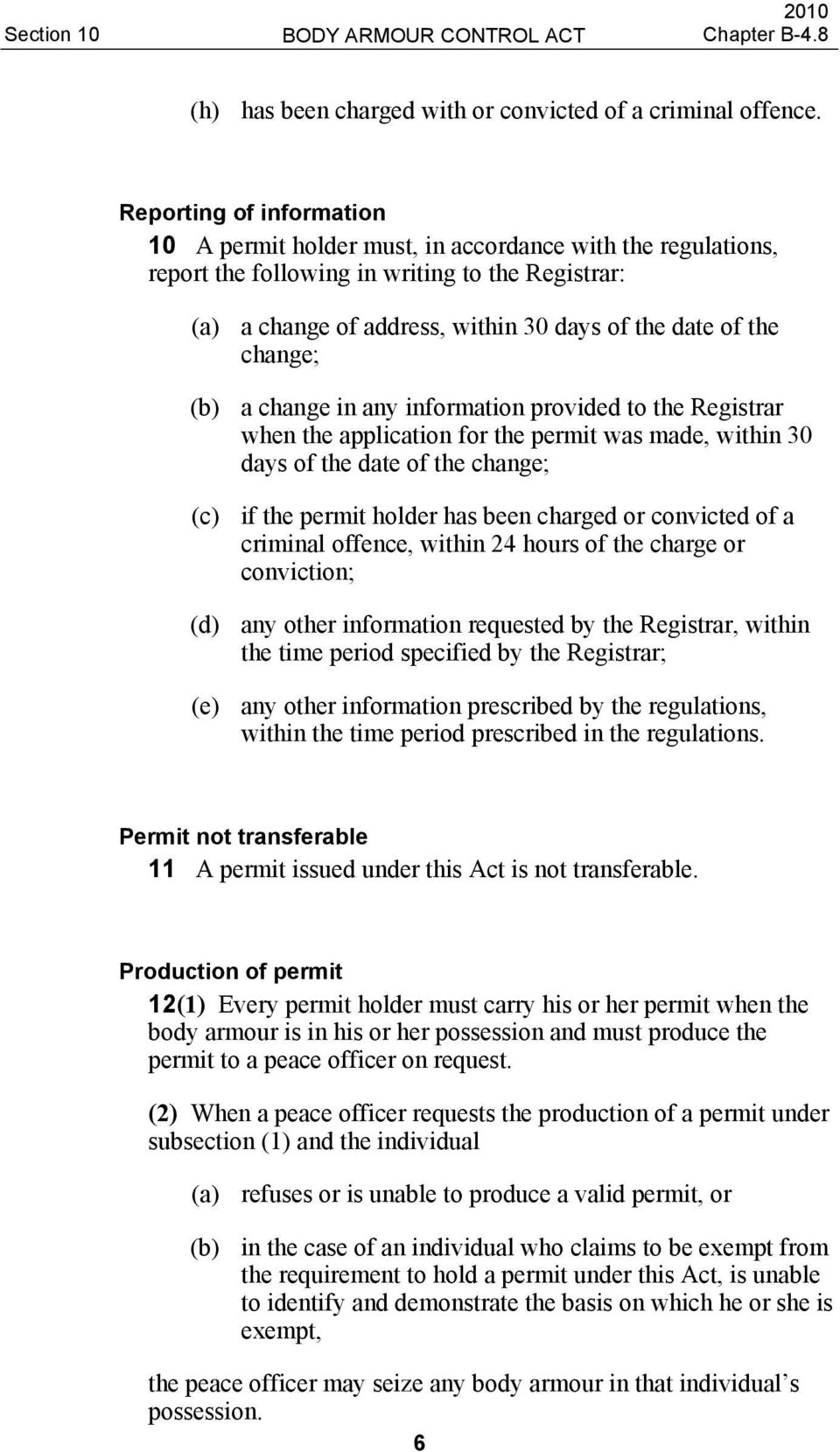 change; (b) a change in any information provided to the Registrar when the application for the permit was made, within 30 days of the date of the change; (c) if the permit holder has been charged or