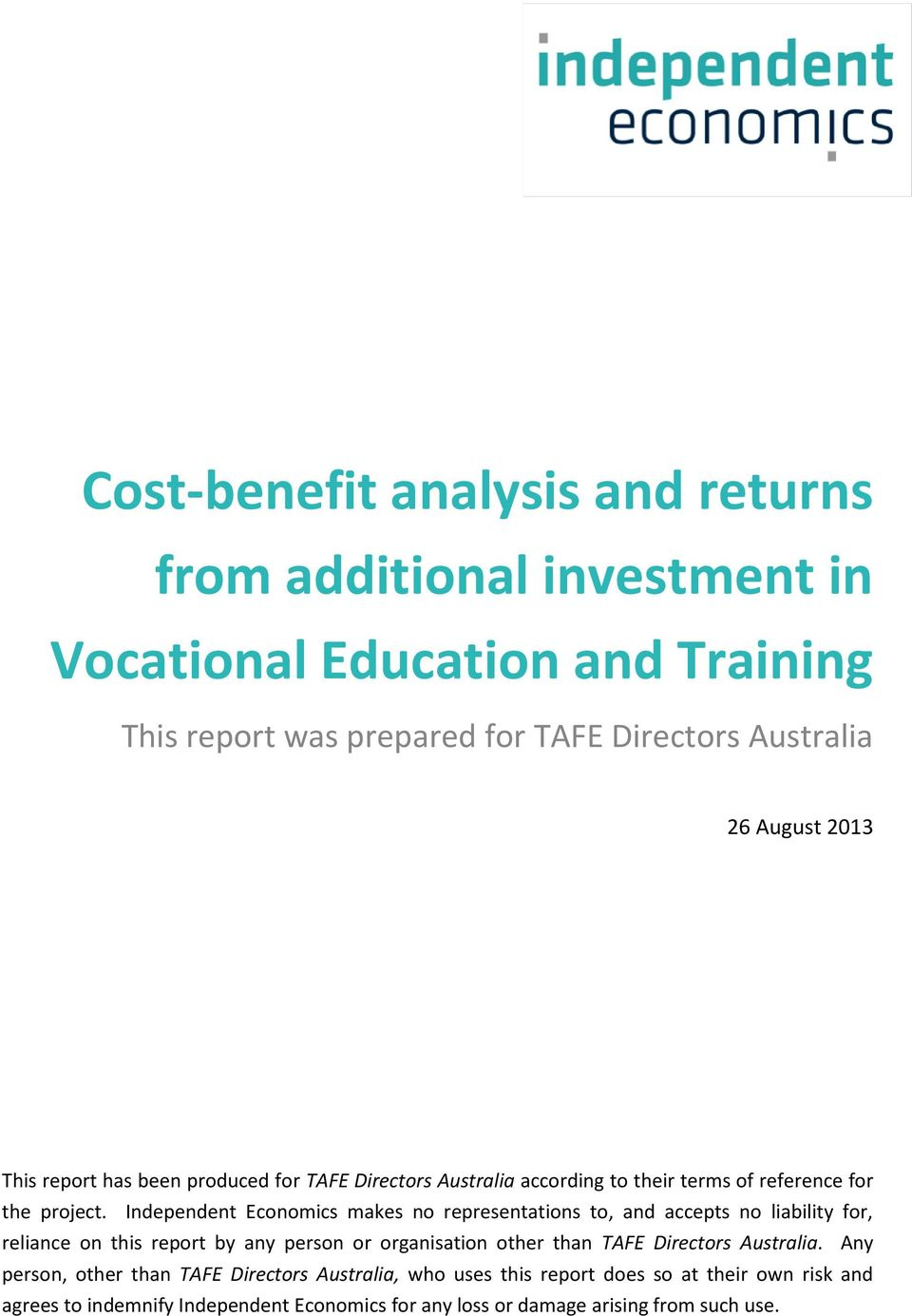 Independent Economics makes no representations to, and accepts no liability for, reliance on this report by any person or organisation other than TAFE