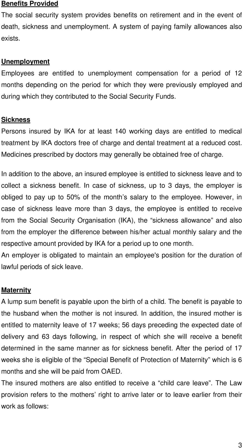 Social Security Funds. Sickness Persons insured by IKA for at least 140 working days are entitled to medical treatment by IKA doctors free of charge and dental treatment at a reduced cost.