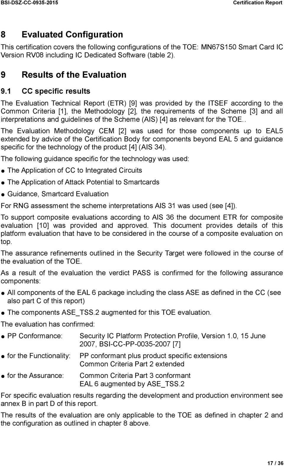 1 CC specific results The Evaluation Technical Report (ETR) [9] was provided by the ITSEF according to the Common Criteria [1], the Methodology [2], the requirements of the Scheme [3] and all