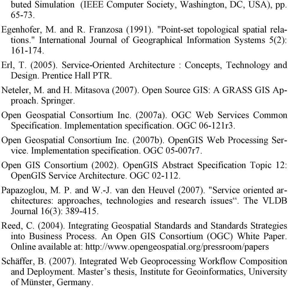 Mitasova (2007). Open Source GIS: A GRASS GIS Approach. Springer. Open Geospatial Consortium Inc. (2007a). OGC Web Services Common Specification. Implementation specification. OGC 06-121r3.