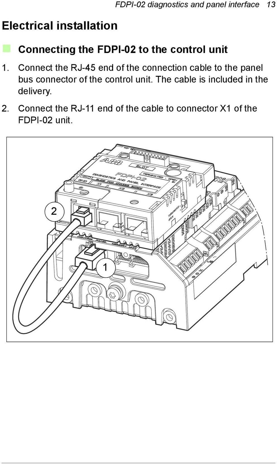 Connect the RJ-45 end of the connection cable to the panel bus connector of the