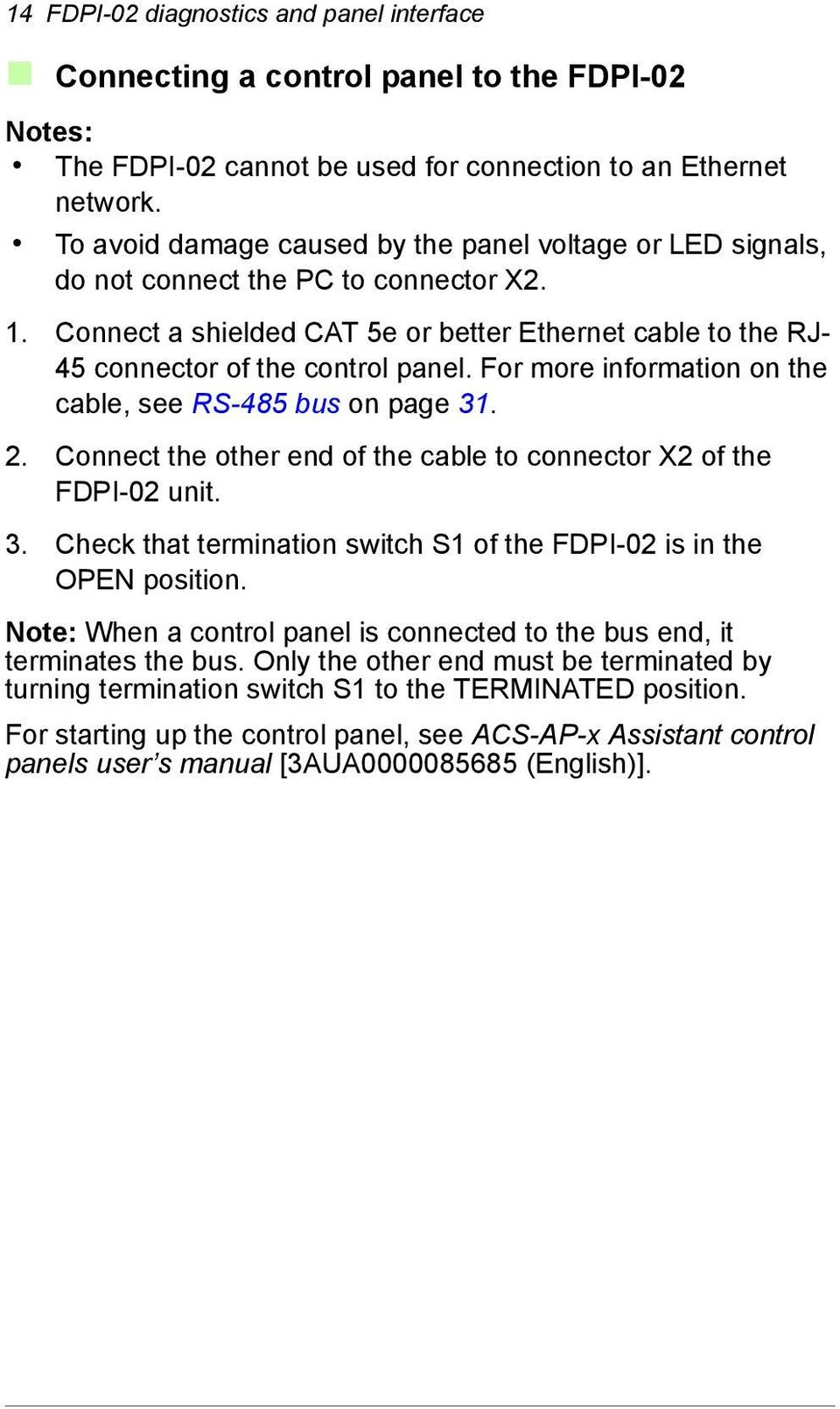 For more information on the cable, see RS-485 bus on page 31. 2. Connect the other end of the cable to connector X2 of the FDPI-02 unit. 3. Check that termination switch S1 of the FDPI-02 is in the OPEN position.